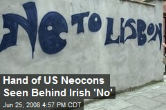 Hand of US Neocons Seen Behind Irish 'No'