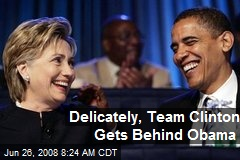 Delicately, Team Clinton Gets Behind Obama