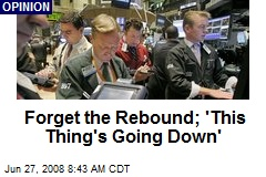 Forget the Rebound; 'This Thing's Going Down'