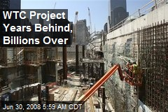 WTC Project Years Behind, Billions Over