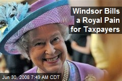 Windsor Bills a Royal Pain for Taxpayers