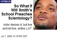 So What If Will Smith's School Preaches Scientology?