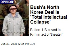 Bush's North Korea Deal Is 'Total Intellectual Collapse'