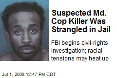 Suspected Md. Cop Killer Was Strangled in Jail