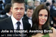 Jolie in Hospital, Awaiting Birth