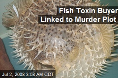 Fish Toxin Buyer Linked to Murder Plot