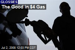 The Good in $4 Gas
