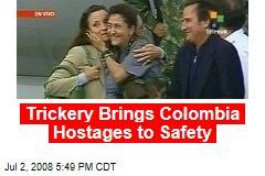 Trickery Brings Colombia Hostages to Safety