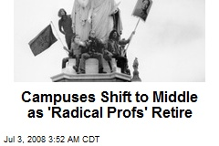Campuses Shift to Middle as 'Radical Profs' Retire