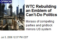 WTC Rebuilding an Emblem of Can't-Do Politics