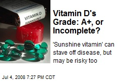 Vitamin D's Grade: A+, or Incomplete?