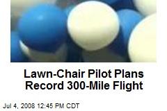 Lawn-Chair Pilot Plans Record 300-Mile Flight