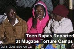 Teen Rapes Reported at Mugabe Torture Camps