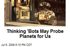 Thinking 'Bots May Probe Planets for Us