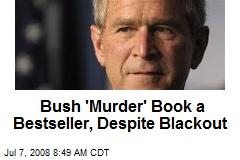 Bush 'Murder' Book a Bestseller, Despite Blackout