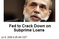 Fed to Crack Down on Subprime Loans