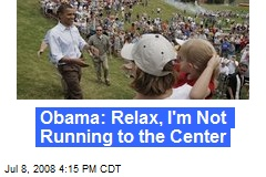 Obama: Relax, I'm Not Running to the Center