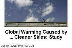 Global Warming Caused by ... Cleaner Skies: Study