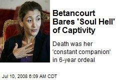 Betancourt Bares 'Soul Hell' of Captivity