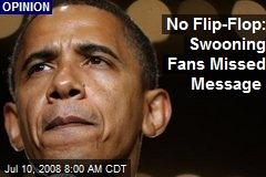 No Flip-Flop: Swooning Fans Missed Message