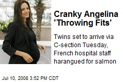 Cranky Angelina 'Throwing Fits'