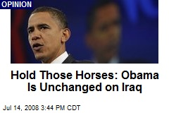Hold Those Horses: Obama Is Unchanged on Iraq