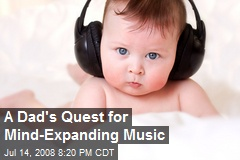 A Dad's Quest for Mind-Expanding Music