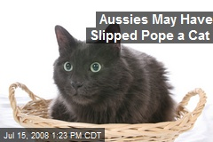 Aussies May Have Slipped Pope a Cat