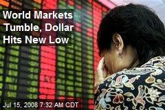 World Markets Tumble, Dollar Hits New Low