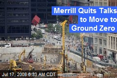 Merrill Quits Talks to Move to Ground Zero