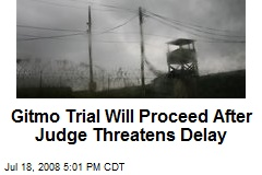 Gitmo Trial Will Proceed After Judge Threatens Delay
