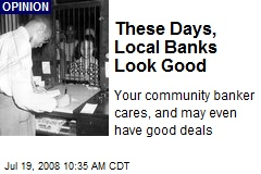 These Days, Local Banks Look Good