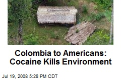 Colombia to Americans: Cocaine Kills Environment