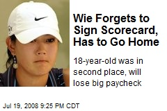 Wie Forgets to Sign Scorecard, Has to Go Home