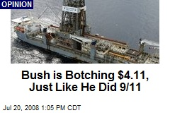 Bush is Botching $4.11, Just Like He Did 9/11
