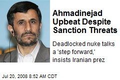 Ahmadinejad Upbeat Despite Sanction Threats