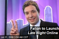 Fallon to Launch Late Night Online