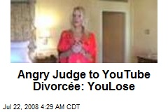 Angry Judge to YouTube Divorcée: YouLose