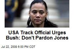 USA Track Official Urges Bush: Don't Pardon Jones