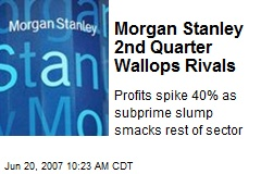 Morgan Stanley 2nd Quarter Wallops Rivals