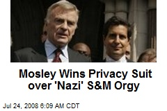 Mosley Wins Privacy Suit over 'Nazi' S&M Orgy
