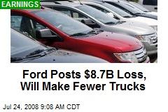 Ford Posts $8.7B Loss, Will Make Fewer Trucks