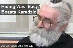 Hiding Was 'Easy,' Boasts Karadzic
