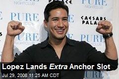 Lopez Lands Extra Anchor Slot