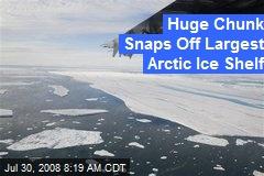 Huge Chunk Snaps Off Largest Arctic Ice Shelf