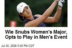 Wie Snubs Women's Major, Opts to Play in Men's Event