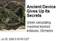 Ancient Device Gives Up Its Secrets