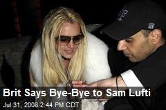 Brit Says Bye-Bye to Sam Lufti