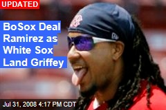 BoSox Deal Ramirez as White Sox Land Griffey