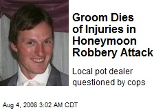 Groom Dies of Injuries in Honeymoon Robbery Attack